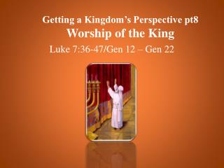 Getting a Kingdom's Perspective pt8 Worship of the King
