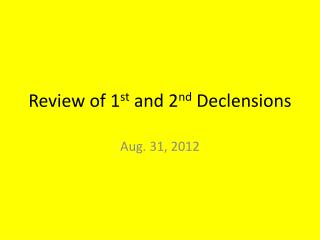 Review of 1 st  and 2 nd  Declensions