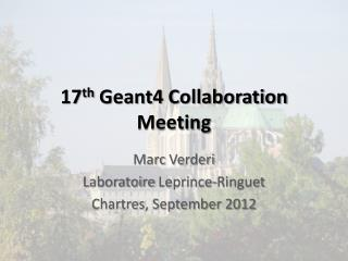 17 th  Geant4 Collaboration Meeting