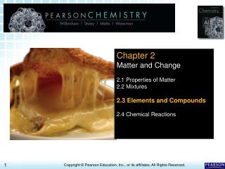 Chapter 2 Matter and Change 2.1 Properties of Matter 2.2 Mixtures 2.3 Elements and Compounds