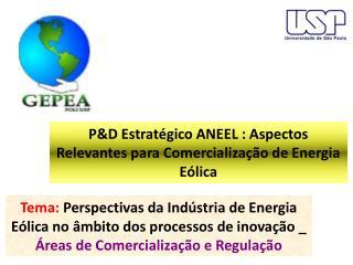 P&D Estratégico ANEEL : Aspectos Relevantes para Comercialização de Energia Eólica