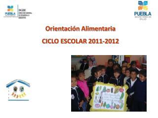 Orientaci�n Alimentaria CICLO ESCOLAR  2011-2012