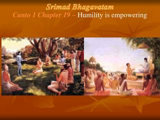 Srimad Bhagavatam Canto  1 Chapter  19 –  Humility is empowering