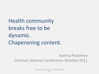 H ealth community breaks free to be dynamic. Chaperoning content.