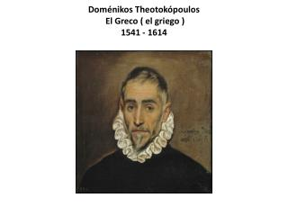 Dom�nikos Theotok�poulos El Greco ( el griego  ) 1541 - 1614