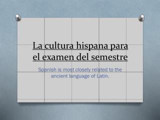 La  cultura hispana  para el  examen  del  semestre