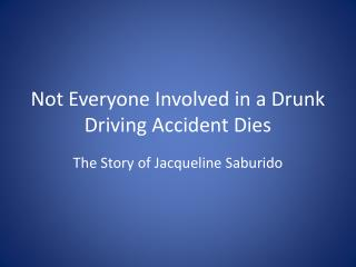 Not Everyone Involved in a Drunk Driving Accident Dies