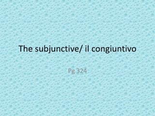 The subjunctive/  il congiuntivo