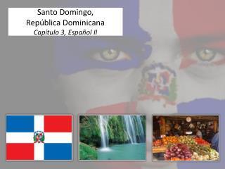 Santo  Domingo,  República Dominicana Capítulo  3,  Español  II