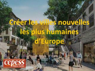 Créer les villes nouvelles les plus humaines d'Europe