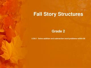 Fall Story Structures Grade 2 2.OA.1  Solve addition and subtraction word problems within 50
