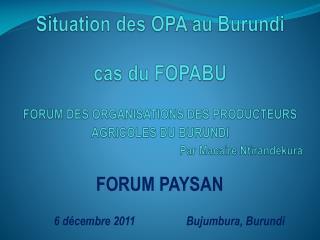 FORUM PAYSAN                    6 décembre 2011                  Bujumbura, Burundi