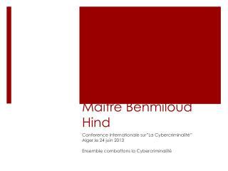 APERCU LEGAL SUR LA CYBERCRIMINALITE Maître  Benmiloud  Hind