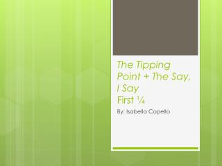 The Tipping Point  +  The Say, I Say First ¼