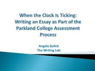 When the Clock Is Ticking:  Writing an Essay as Part of the Parkland College Assessment Process