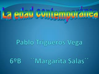 Pablo Trigueros Vega 6ºB     ``Margarita Salas´´