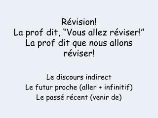 """R évision ! La  prof dit , """" Vous allez réviser !"""" La  prof dit que  nous  allons réviser !"""