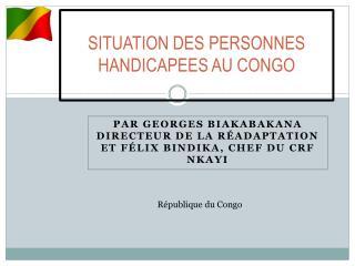 SITUATION  DES PERSONNES HANDICAPEES AU CONGO