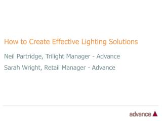 Neil Partridge, Trilight Manager - Advance Sarah Wright, Retail Manager - Advance