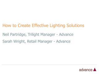 Neil Partridge, Trilight Manager - Advance Sarah Wright, Retail Manager - Advance