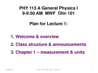 PHY 113 A General Physics I 9-9:50 AM  MWF  Olin 101 Plan for Lecture 1:  Welcome  & overview