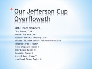 Our Jefferson Cup  Overfloweth