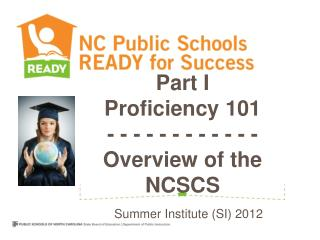 Part I Proficiency 101  - - - - - - - - - - - -  Overview of the NCSCS