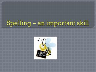 Spelling � an important skill