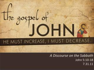 A Discourse on the Sabbath John 5 :10-18 7.31.11