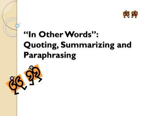 """In Other Words"":  Quoting, Summarizing and Paraphrasing"
