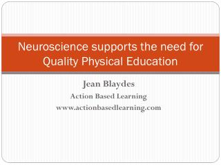 Neuroscience supports the need for Quality Physical Education