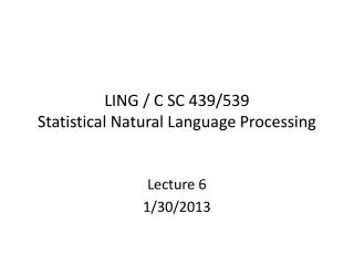 LING / C SC 439/539 Statistical Natural Language Processing