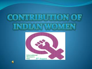 CONTRIBUTION OF INDIAN WOMEN