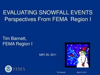 EVALUATING SNOWFALL EVENTS Perspectives From FEMA  Region I Tim Barnett, FEMA Region I