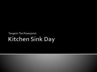 Kitchen Sink Day