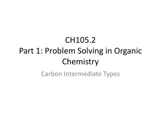 CH105.2 Part 1: Problem Solving in Organic Chemistry