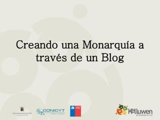 Creando una Monarquía a través de un Blog