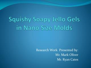 Squishy Soapy  Jello  Gels in  Nano  Size Molds