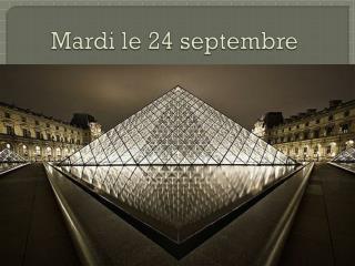 Mardi le 24  septembre