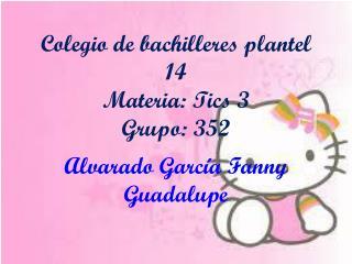 Colegio de bachilleres plantel 14  Materia: Tics 3 Grupo: 352