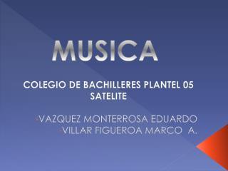 COLEGIO  DE BACHILLERES PLANTEL 05 SATELITE VAZQUEZ  MONTERROSA EDUARDO VILLAR FIGUEROA MARCO  A.