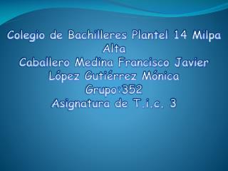 Colegio de Bachilleres Plantel 14 Milpa Alta Caballero Medina Francisco  Javier