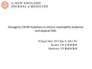 Oncogenic CSF3R �mutations�in�chronic� neutrophilic �leukemia�and�atypical�CML .