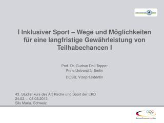 Prof. Dr. Gudrun Doll- Tepper Freie Universität Berlin DOSB, Vizepräsidentin