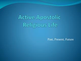 Active Apostolic  Religious Life