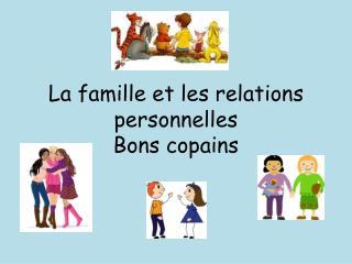 La  famille  et les relations  personnelles Bons copains