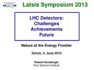 LHC Detectors: Challenges Achievements Future