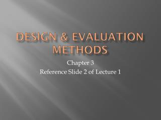 Design & Evaluation Methods