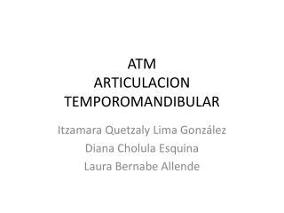 ATM  ARTICULACION TEMPOROMANDIBULAR