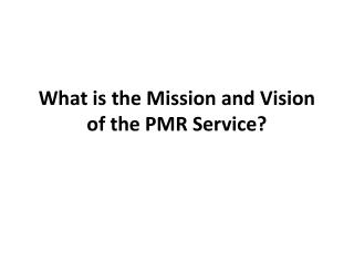What is the Mission and Vision of the PMR Service?